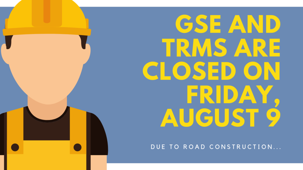 GSE Closed on Friday Due to Road Construction